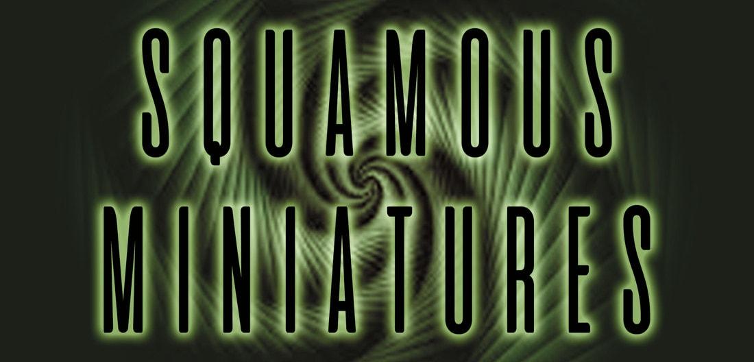 Squamous Miniatures